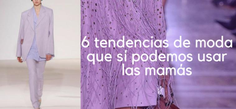 6 tendencias de Primavera/Verano que sí podemos usar las mamás