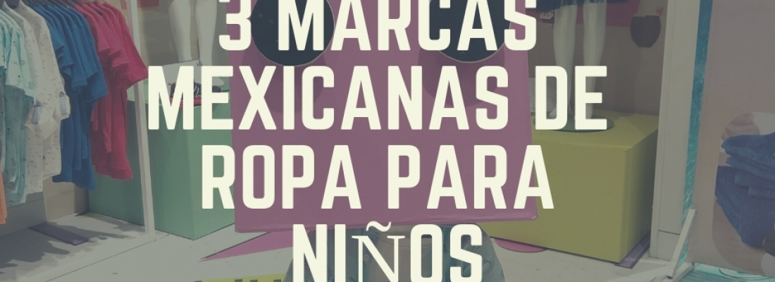 3 marcas mexicanas de ropa para niñ@s