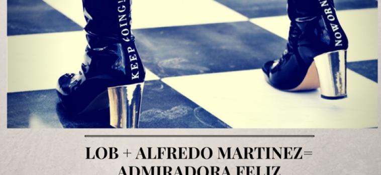 LOB + Alfredo Martínez = Admiradora feliz