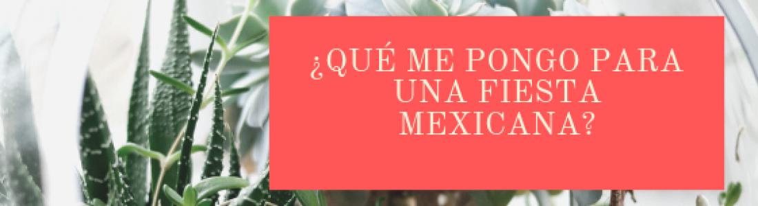 ¿Qué me pongo para una fiesta mexicana?